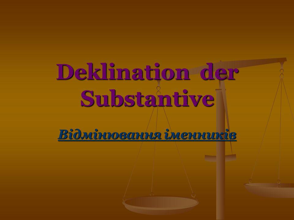 Deklination der Substantive Відмінювання іменників