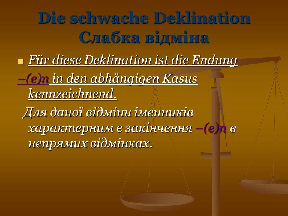 Die schwache Deklination Слабка відміна Für diese Deklination ist die Endung Für diese Deklination ist die Endung –(e)n in den abhängigen Kasus kennze