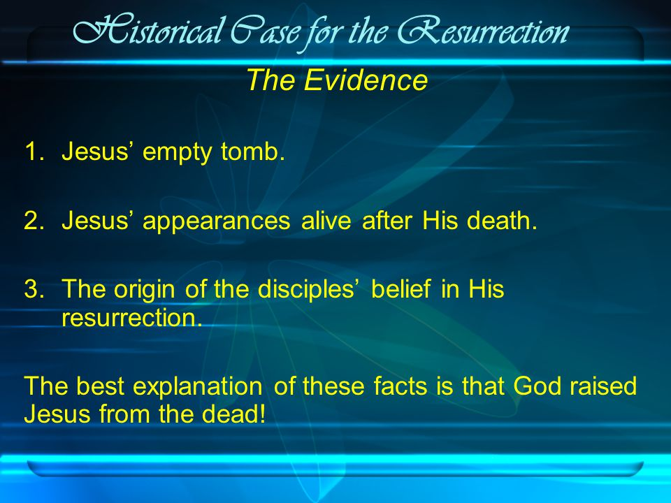 Historical Case for the Resurrection The Evidence 1.Jesus' empty tomb.