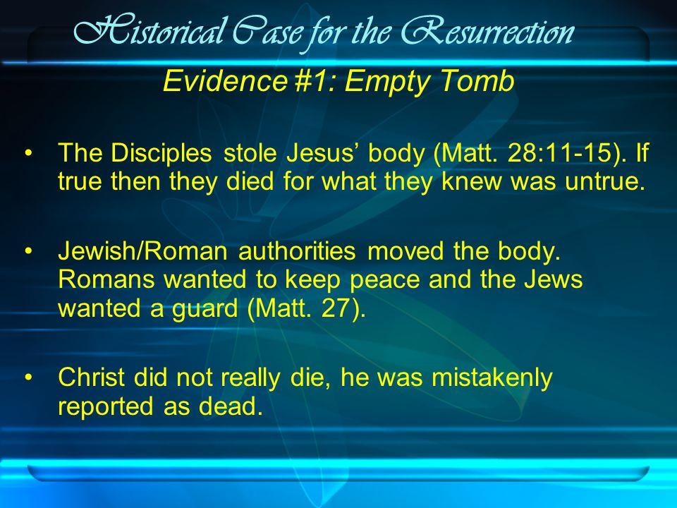 Historical Case for the Resurrection Evidence #1: Empty Tomb The Disciples stole Jesus' body (Matt.