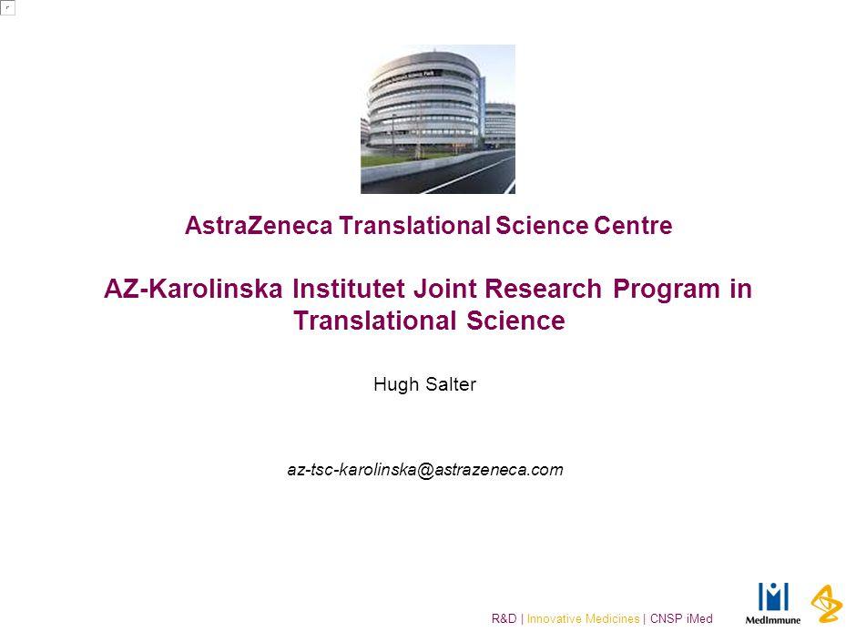 R&D | Innovative Medicines | CNSP iMed AstraZeneca Translational Science Centre AZ-Karolinska Institutet Joint Research Program in Translational Scien