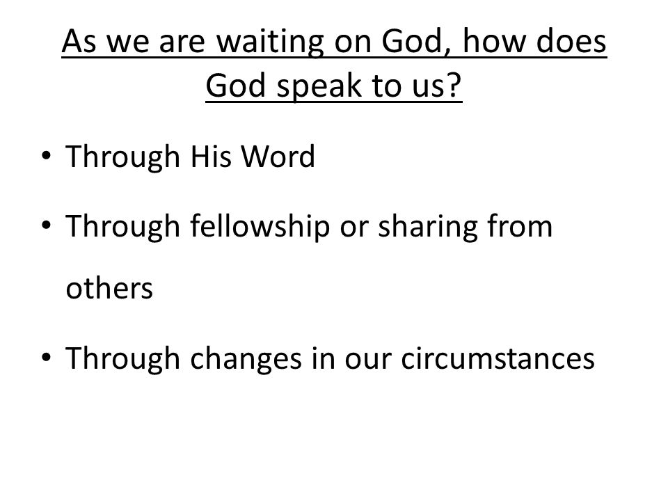 As we are waiting on God, how does God speak to us.