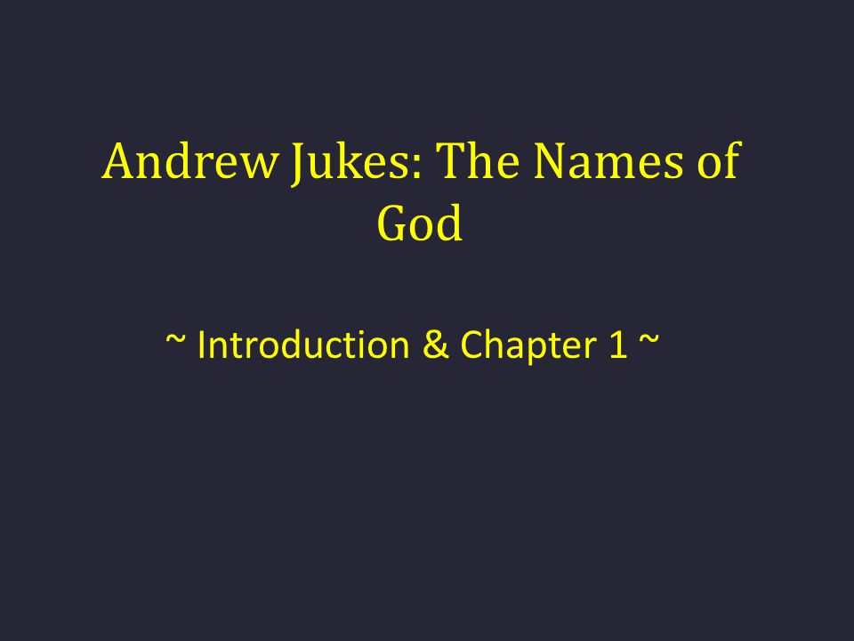 Andrew Jukes: The Names of God ~ Introduction & Chapter 1 ~
