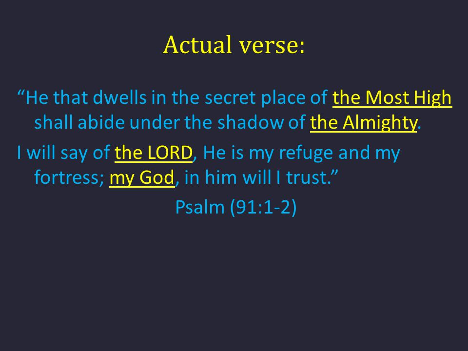 Actual verse: He that dwells in the secret place of the Most High shall abide under the shadow of the Almighty.
