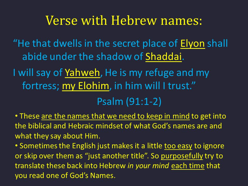 "Verse with Hebrew names: ""He that dwells in the secret place of Elyon shall abide under the shadow of Shaddai. I will say of Yahweh, He is my refuge a"