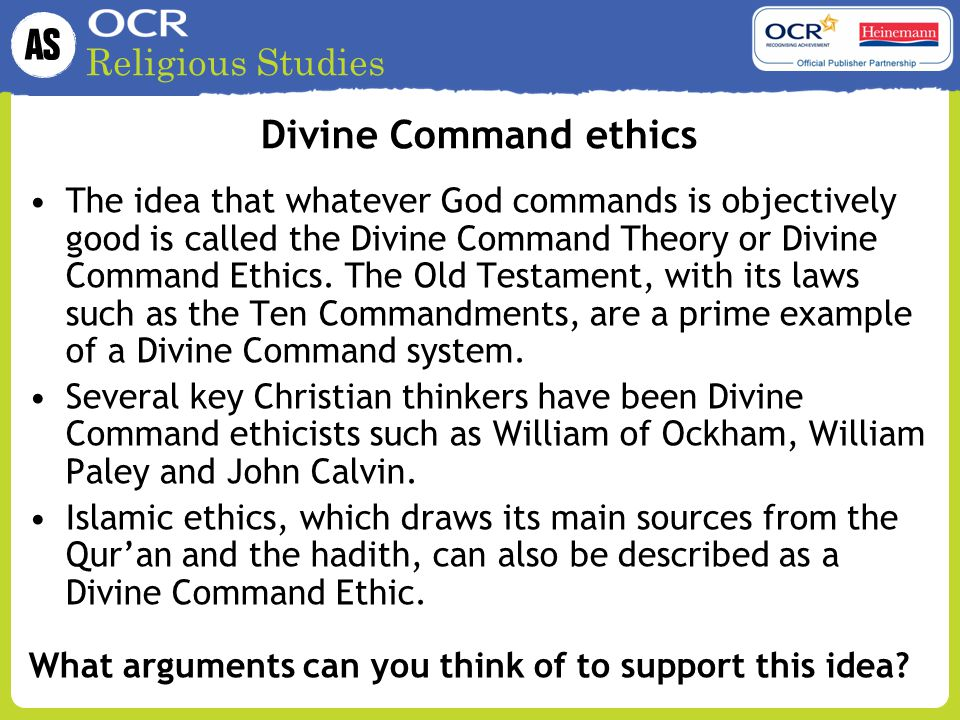 Religious Studies Divine Command ethics The idea that whatever God commands is objectively good is called the Divine Command Theory or Divine Command