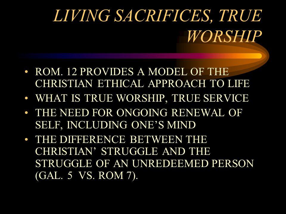 LIVING SACRIFICES, TRUE WORSHIP ROM.