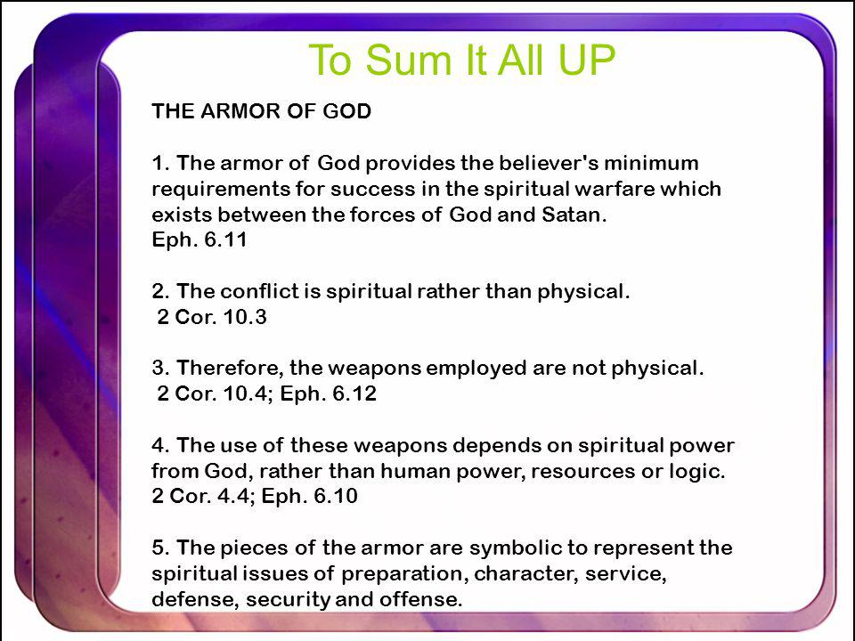 THE ARMOR OF GOD 1. The armor of God provides the believer's minimum requirements for success in the spiritual warfare which exists between the forces