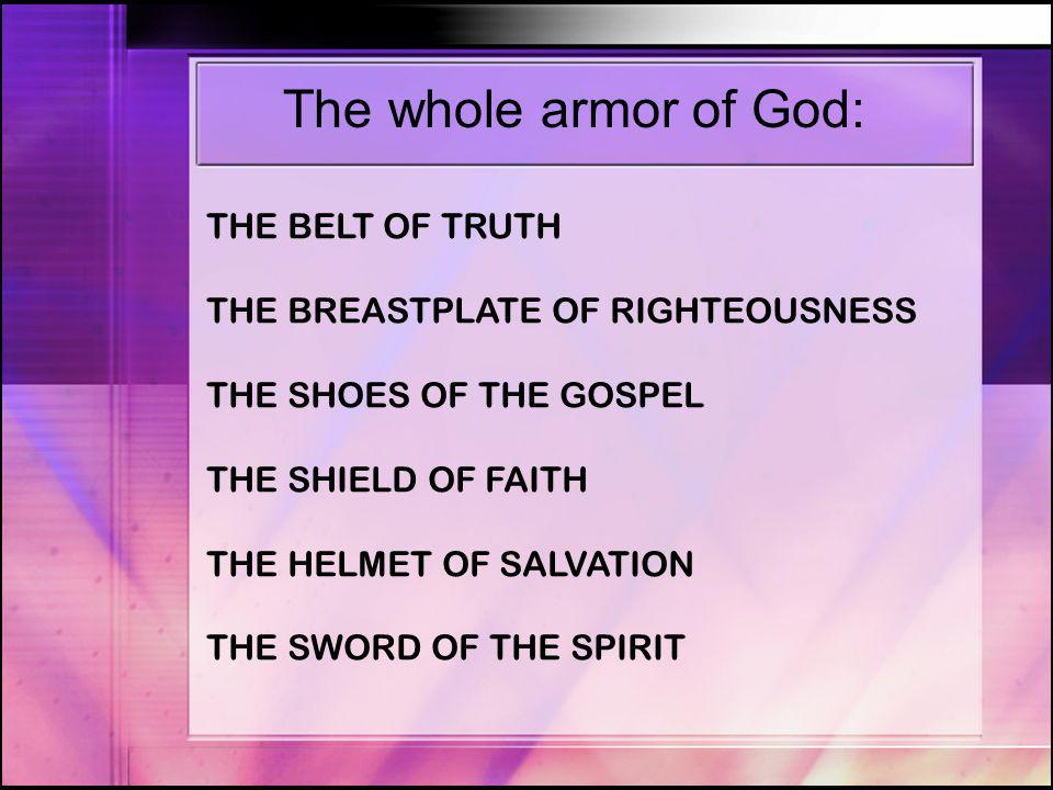 When the Believer stands against his spiritual adversaries, he should be wearing: THE BELT OF TRUTH In verse 14, the apostle instructed believers to stand therefore, having girded your waist with truth .