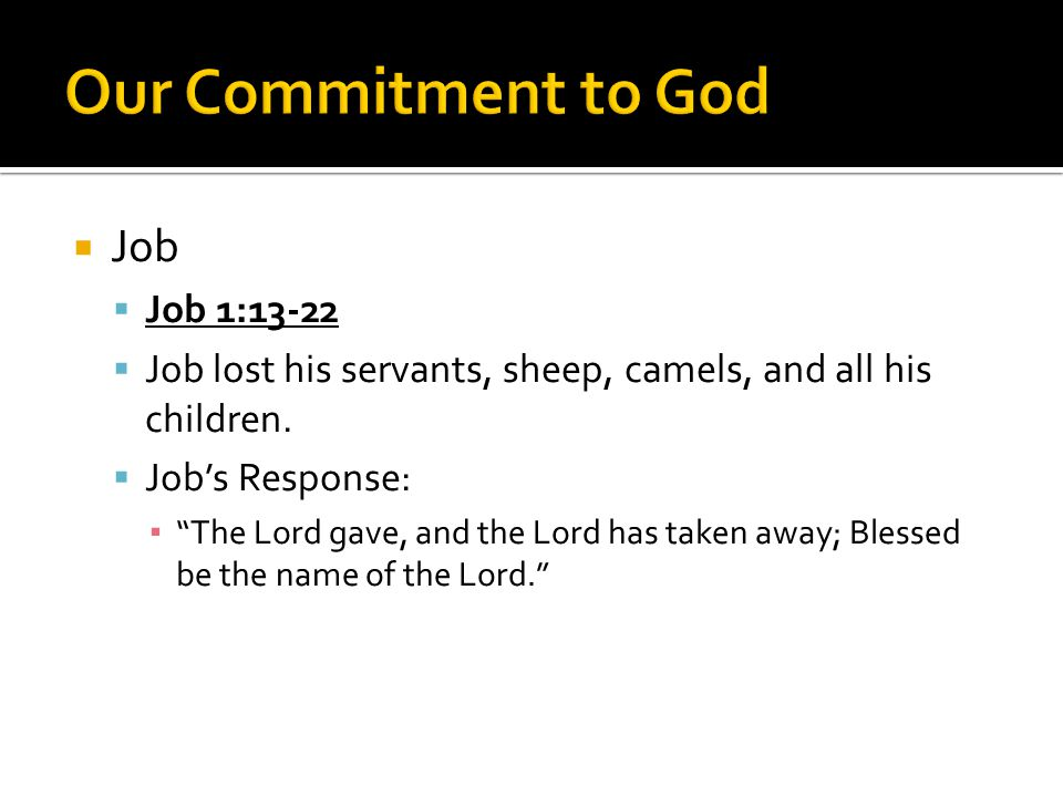 """ Job  Job 1:13-22  Job lost his servants, sheep, camels, and all his children.  Job's Response: ▪ """"The Lord gave, and the Lord has taken away; Ble"""