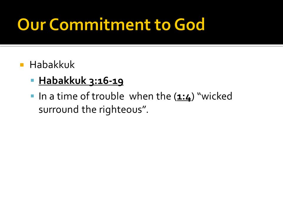 """ Habakkuk  Habakkuk 3:16-19  In a time of trouble when the (1:4) """"wicked surround the righteous""""."""
