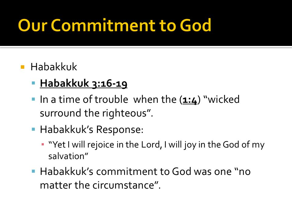  Habakkuk  Habakkuk 3:16-19  In a time of trouble when the (1:4) wicked surround the righteous .