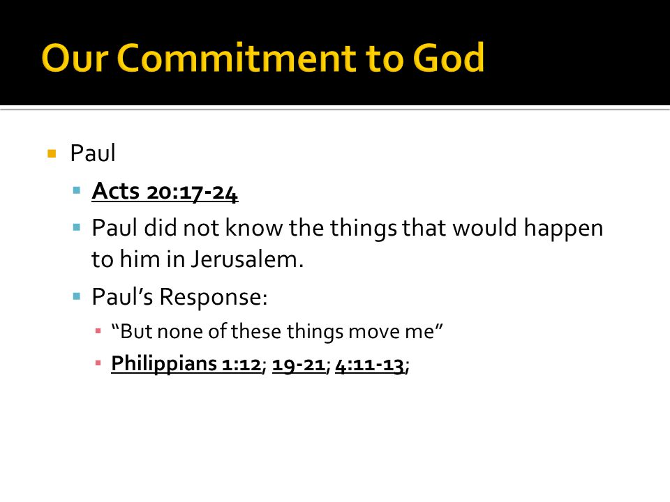 """ Paul  Acts 20:17-24  Paul did not know the things that would happen to him in Jerusalem.  Paul's Response: ▪ """"But none of these things move me"""" ▪"""