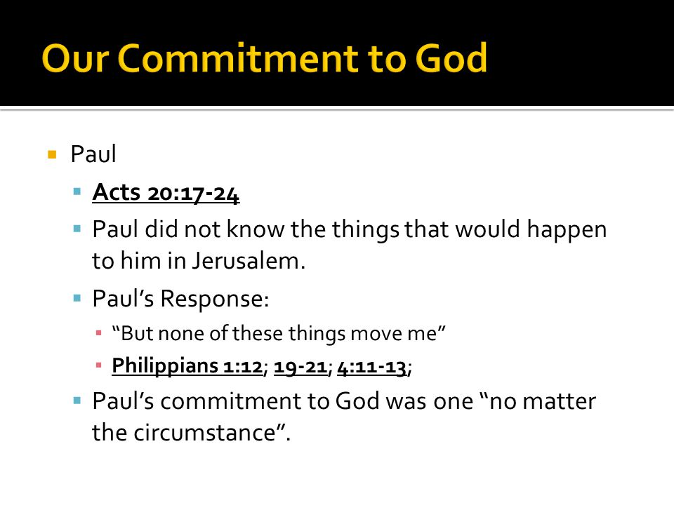  Paul  Acts 20:17-24  Paul did not know the things that would happen to him in Jerusalem.