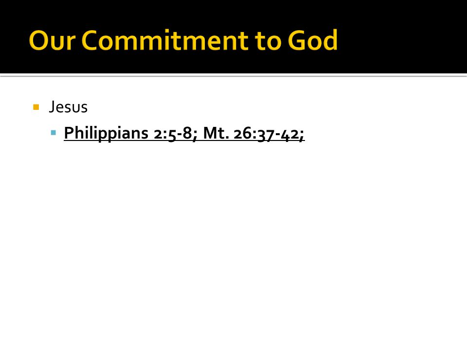  Jesus  Philippians 2:5-8; Mt. 26:37-42;