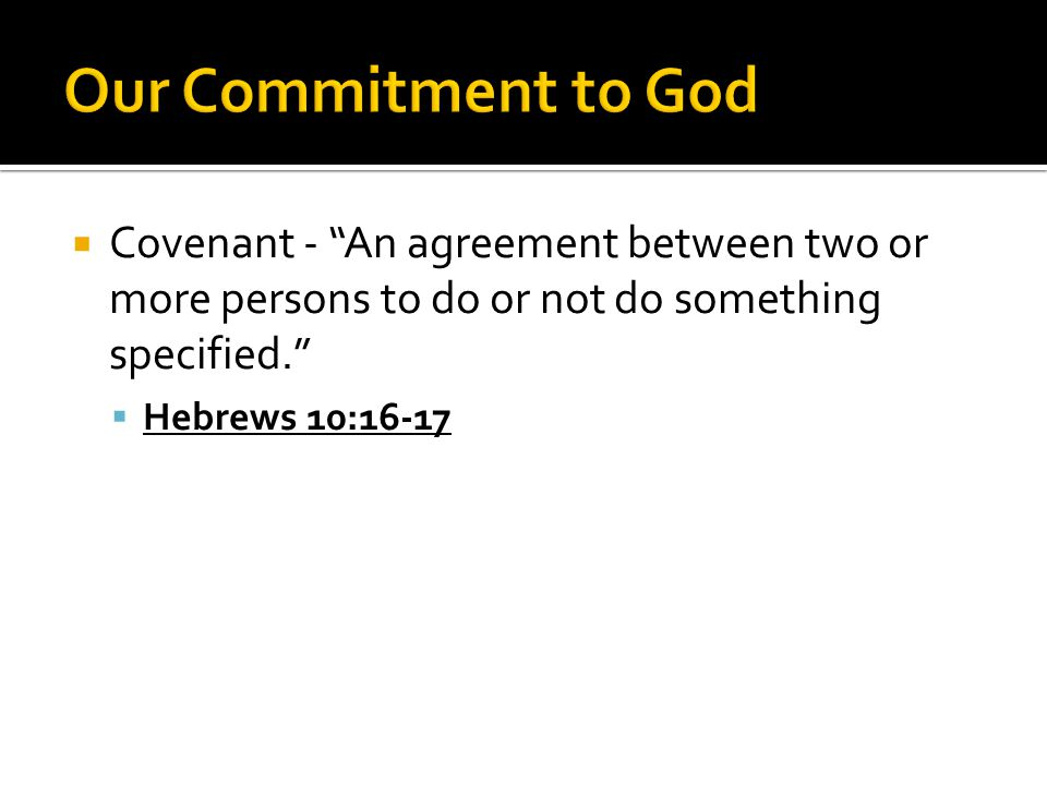 """ Covenant - """"An agreement between two or more persons to do or not do something specified.""""  Hebrews 10:16-17"""