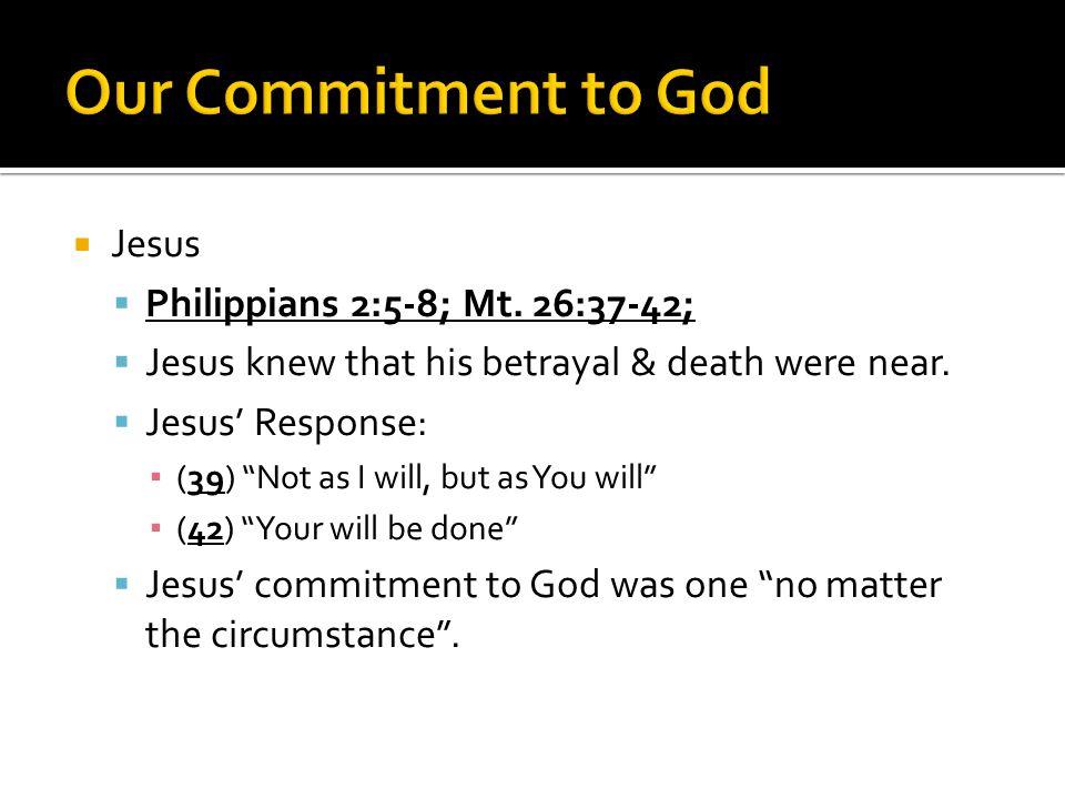  Jesus  Philippians 2:5-8; Mt. 26:37-42;  Jesus knew that his betrayal & death were near.