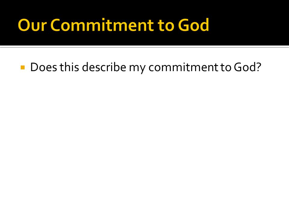  Does this describe my commitment to God?