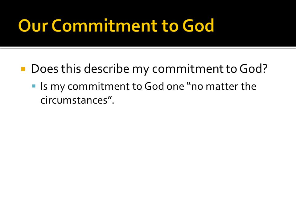 """ Does this describe my commitment to God?  Is my commitment to God one """"no matter the circumstances""""."""