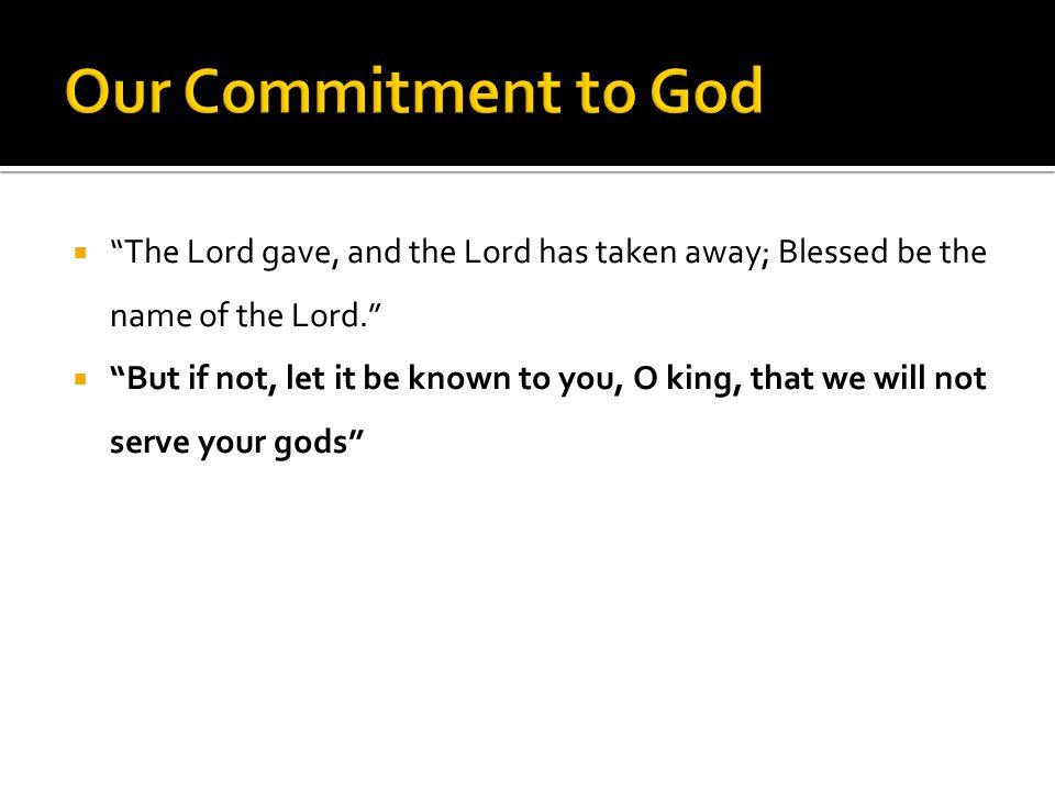 """ """"But if not, let it be known to you, O king, that we will not serve your gods"""""""