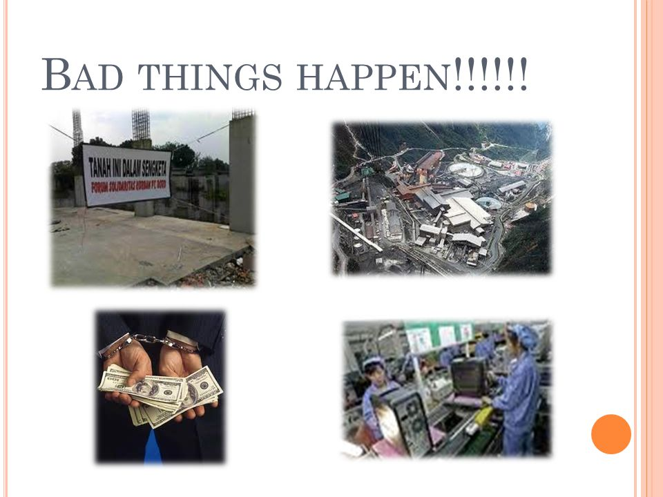 B AD THINGS HAPPEN !!!!!!