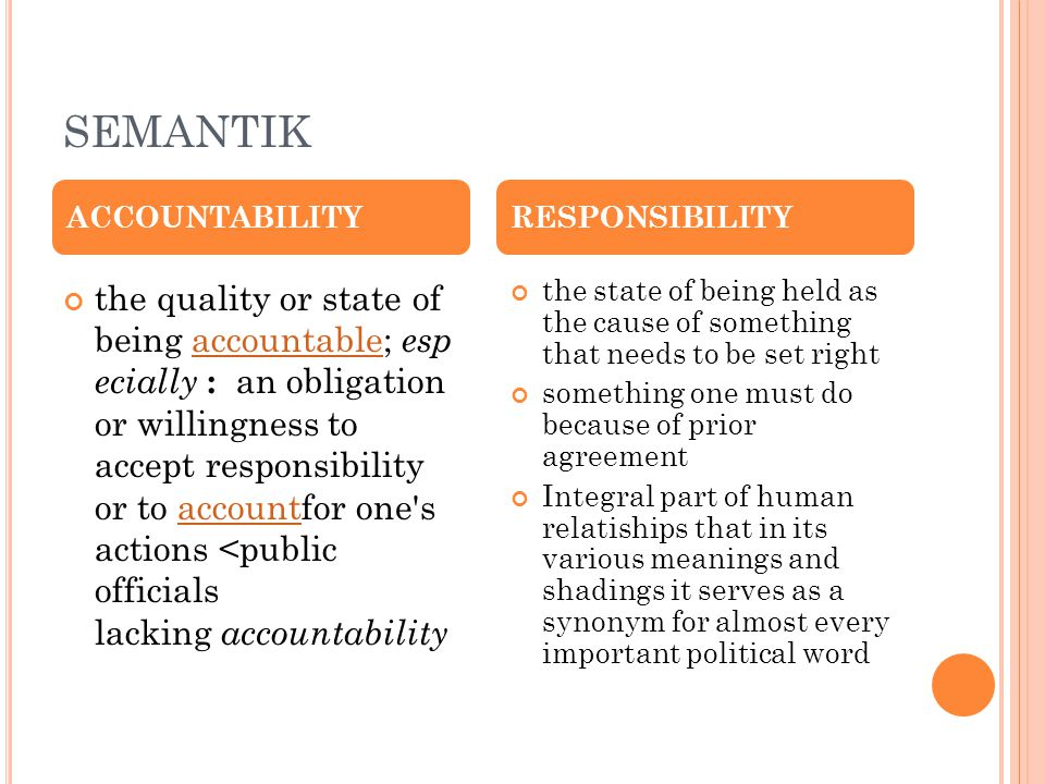 SEMANTIK the quality or state of being accountable; esp ecially : an obligation or willingness to accept responsibility or to accountfor one's actions