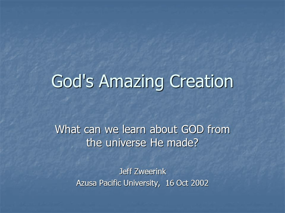 God s Amazing Creation What can we learn about GOD from the universe He made.