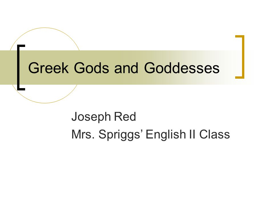 Greek Gods and Goddesses Joseph Red Mrs. Spriggs' English II Class