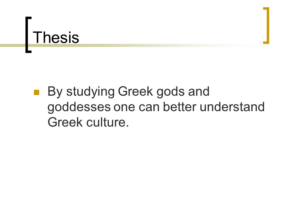 Thesis By studying Greek gods and goddesses one can better understand Greek culture.