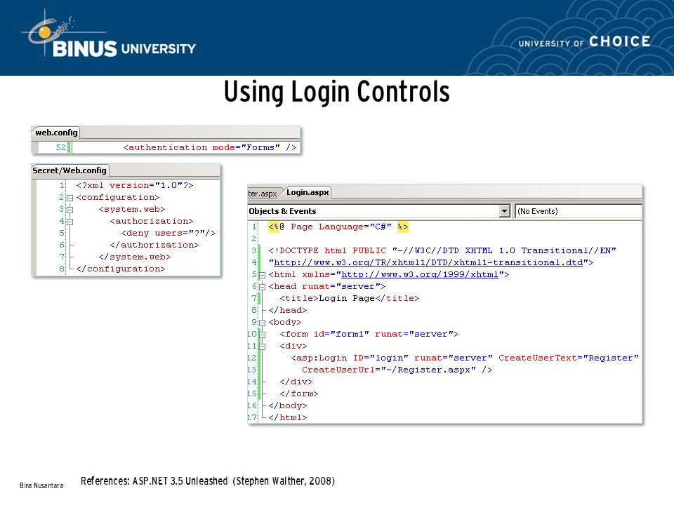 Using Login Controls Bina Nusantara References: ASP.NET 3.5 Unleashed (Stephen Walther, 2008)