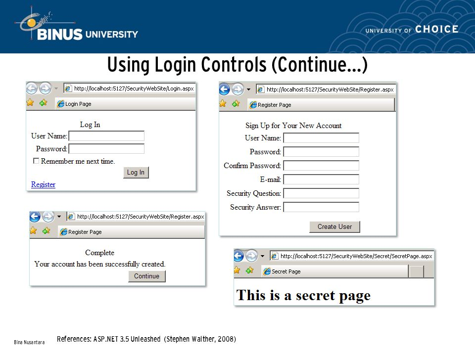 Using Login Controls (Continue…) Bina Nusantara References: ASP.NET 3.5 Unleashed (Stephen Walther, 2008)