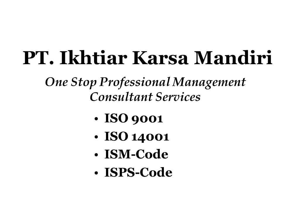 PT. Ikhtiar Karsa Mandiri One Stop Professional Management Consultant Services ISO 9001 ISO 14001 ISM-Code ISPS-Code