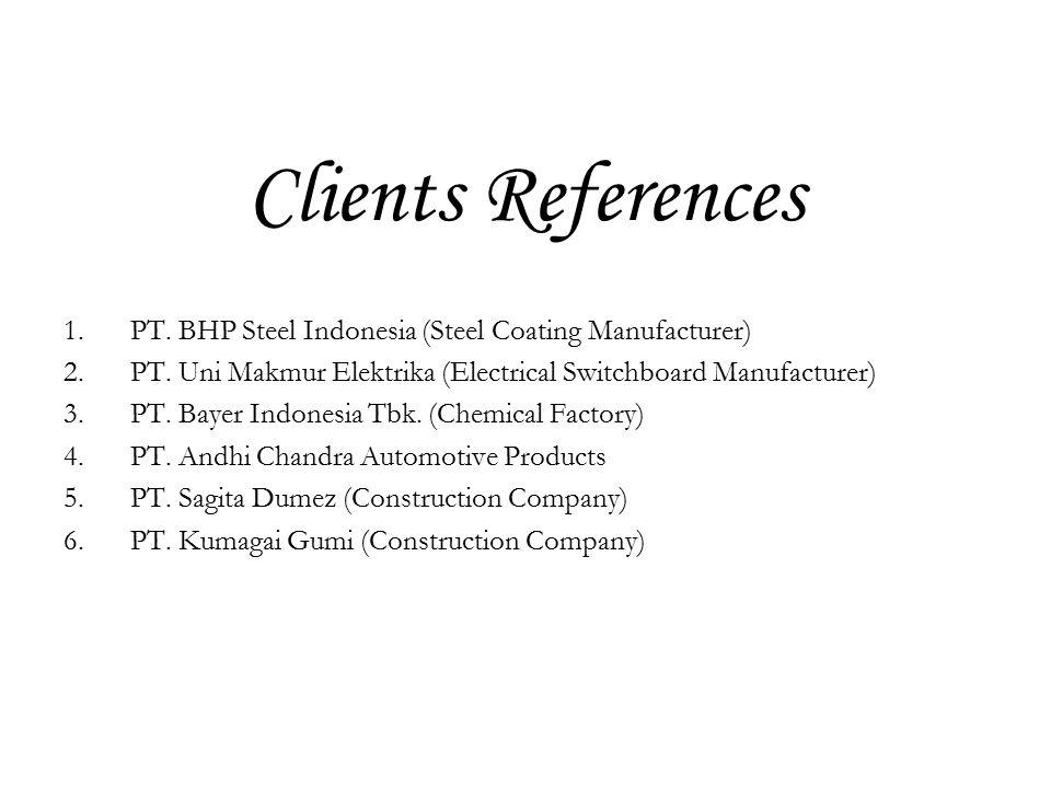 Clients References 1.PT. BHP Steel Indonesia (Steel Coating Manufacturer) 2.PT.