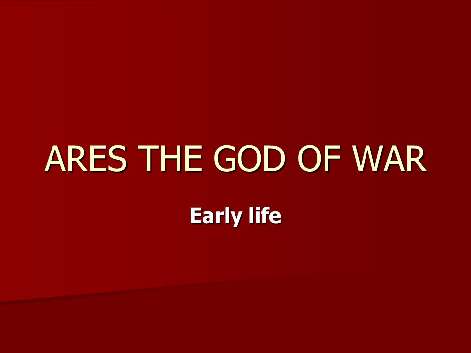 ARES THE GOD OF WAR Early life