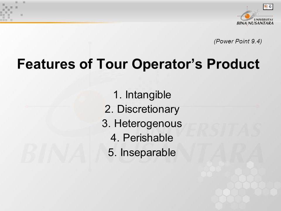 (Power Point 9.4) Features of Tour Operator's Product 1.