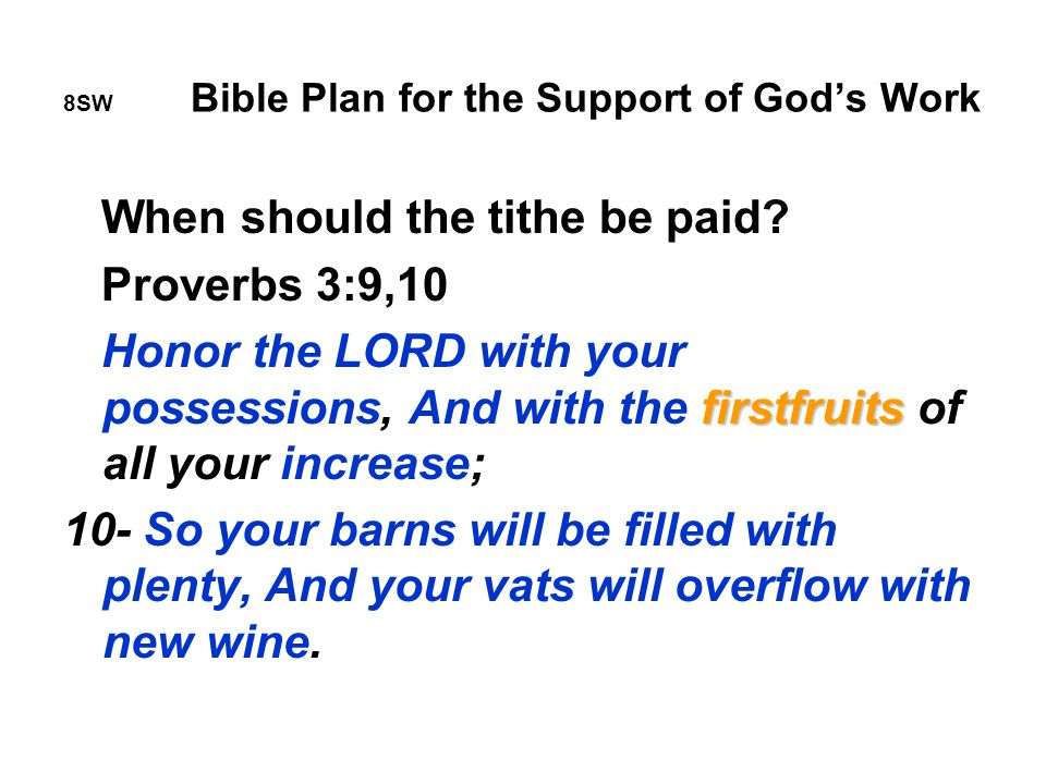 8SW Bible Plan for the Support of God's Work When should the tithe be paid.