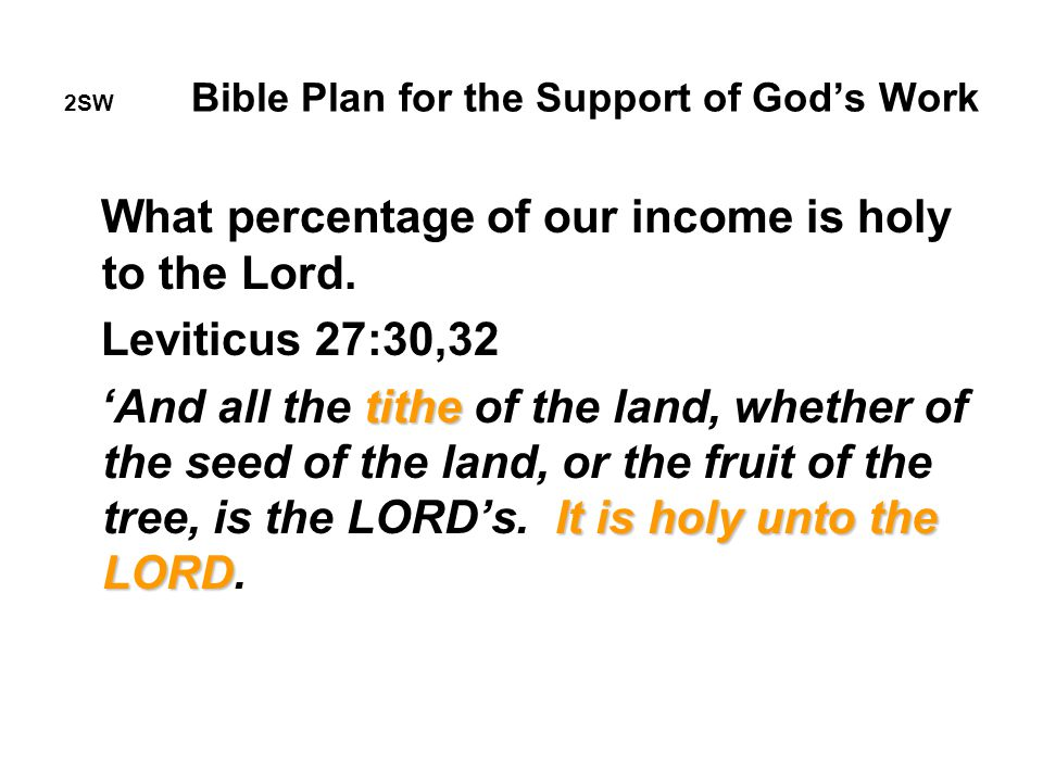 2SW Bible Plan for the Support of God's Work What percentage of our income is holy to the Lord.