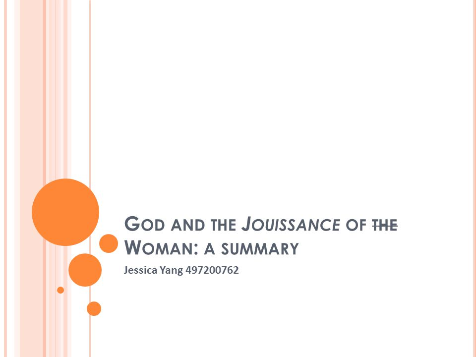 G OD AND THE J OUISSANCE OF THE W OMAN : A SUMMARY Jessica Yang 497200762