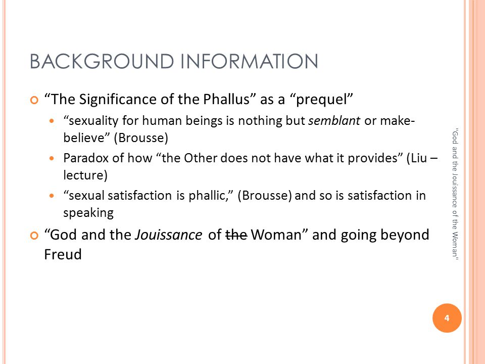 "BACKGROUND INFORMATION ""The Significance of the Phallus"" as a ""prequel"" ""sexuality for human beings is nothing but semblant or make- believe"" (Brousse"