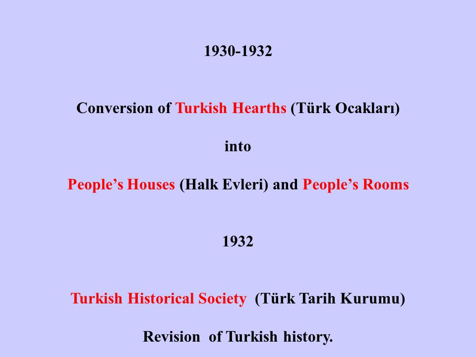 1930-1932 Conversion of Turkish Hearths (Türk Ocakları) into People's Houses (Halk Evleri) and People's Rooms 1932 Turkish Historical Society (Türk Ta