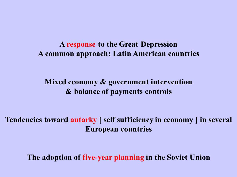 A response to the Great Depression A common approach: Latin American countries Mixed economy & government intervention & balance of payments controls
