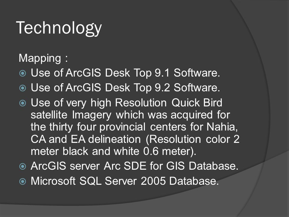 Technology Mapping :  Use of ArcGIS Desk Top 9.1 Software.