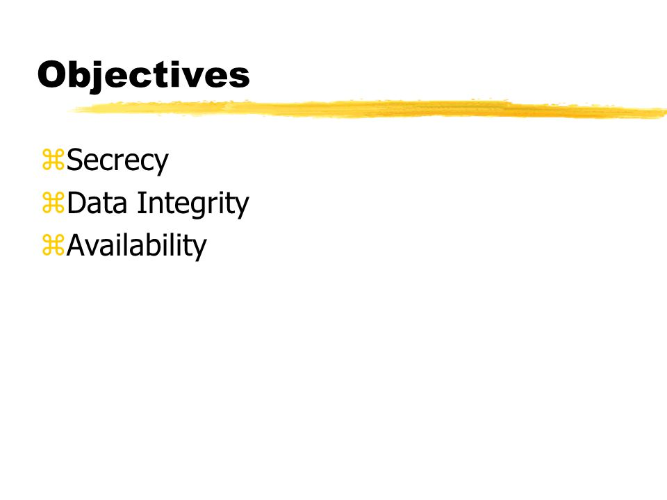 Objectives zSecrecy zData Integrity zAvailability