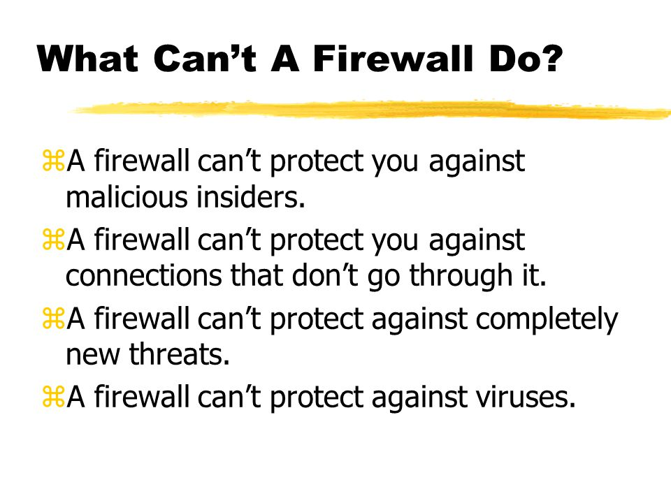 What Can't A Firewall Do. zA firewall can't protect you against malicious insiders.