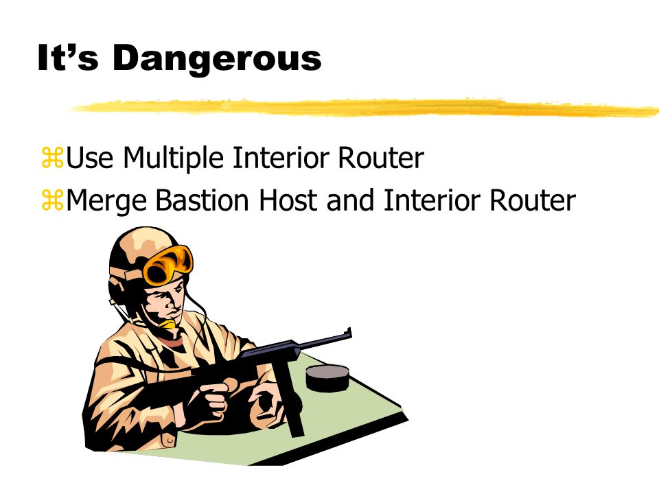 It's Dangerous zUse Multiple Interior Router zMerge Bastion Host and Interior Router