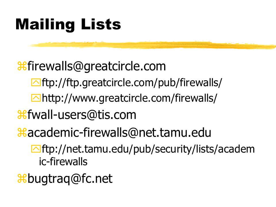 Mailing Lists zfirewalls@greatcircle.com yftp://ftp.greatcircle.com/pub/firewalls/ yhttp://www.greatcircle.com/firewalls/ zfwall-users@tis.com zacadem