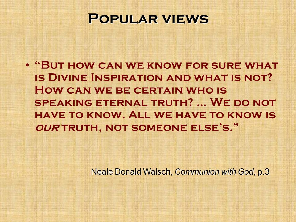 Popular views But how can we know for sure what is Divine Inspiration and what is not.