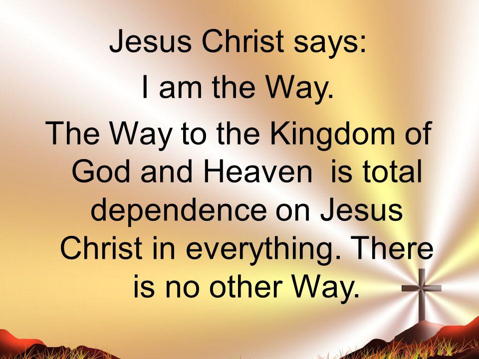 Jesus Christ says: I am the Way.