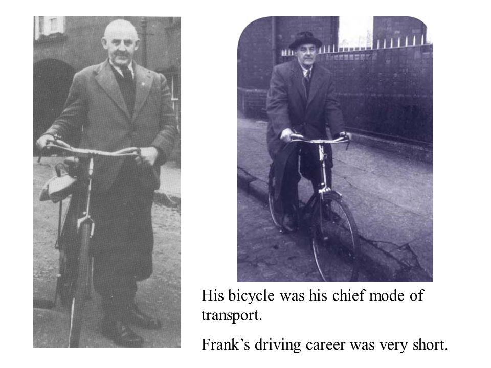 His bicycle was his chief mode of transport. Frank's driving career was very short.