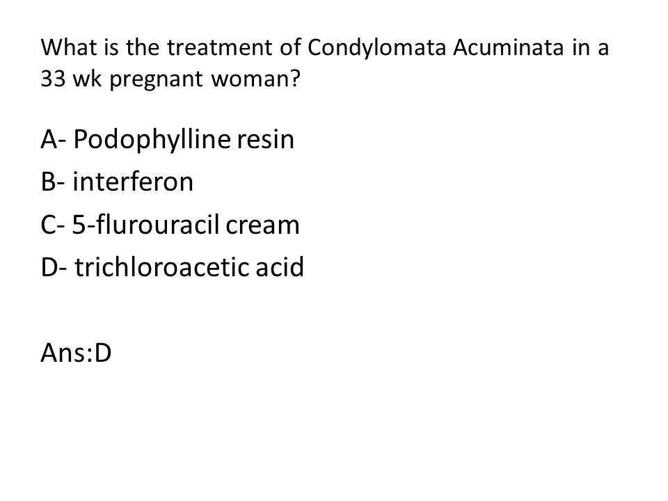 What is the treatment of Condylomata Acuminata in a 33 wk pregnant woman.